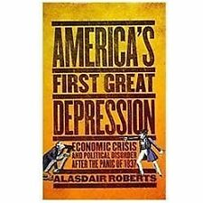 America's First Great Depression : Economic Crisis and Political Disorder...
