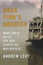 Huck Finn's America: Mark Twain and the Era That Shaped His Masterpiece, Levy, A