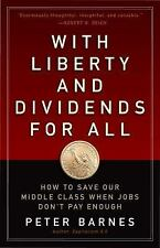 With Liberty and Dividends for All: How to Save Our Middle Class When Jobs Don'