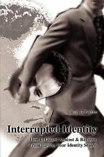 Interrupted Identity : How to Guard Against and Recover from Having Your...