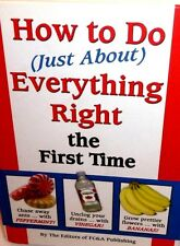 How to Do (Just about) Everything Right the First Time (New Hardcover) FC&A Pub.