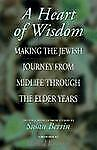 A Heart of Wisdom: Making the Jewish Journey from Midlife through the Elder Year