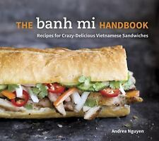 The Banh Mi Handbook : Recipes for Crazy-Delicious Vietnamese Sandwiches by...