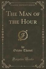The Man of the Hour (Classic Reprint) by Octave Thanet (2015, Paperback)