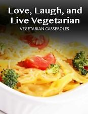 Love, Laugh, and Live Vegetarian: Vegetarian Casseroles by Janett Smith...