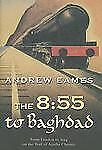 The 8:55 to Baghdad: From London to Iraq on the Trail of Agatha Christie and the