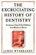 The History of Dentistry: Toothsome Tales & Oral Oddities from Babylon to...