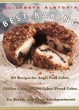 Elizabeth Alston's Best Baking: 80 Recipes for Angel Food Cakes, Chiffon Cakes,