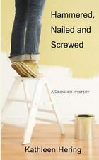 Hammered, Nailed and Screwed by Kathleen Hering (2012, Paperback)