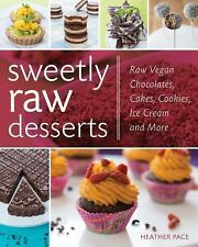 Sweetly Raw Desserts : Raw Vegan Chocolates, Cakes, Cookies, Ice Cream, and...