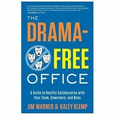 The Drama-Free Office : A Guide to Healthy Collaboration with Your Team,...