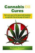 Cannabis Oil Cures: How to cure cancer, improve health.. by Michael Skinner