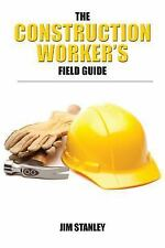 The Construction Workers Field Guide by Jim Stanley (2012, Paperback)