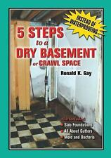 5 Steps to a Dry Basement or Crawl Space : An Alternative to Aftermarket...