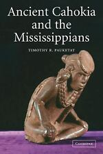 Ancient Cahokia and the Mississippians 6 by Timothy R. Pauketat (2004,...