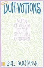 Duh-Votions Words of Wisdom for the Spiritually Challenged Sue Buchanan Devotion