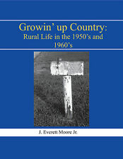 Growin' Up Country: Rural Life in the 1950's and 1960's by J. Everett Moore, Jr