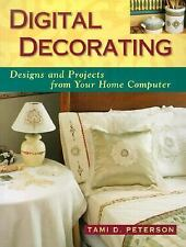 Digital Decorating : Designs and Projects from Your Home Computer by Tami D....
