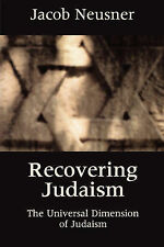 Recovering Judaism: Universal Dimension of Jewish Religion by Jacob Neusner...