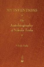 My Inventions : The Autobiography of Nikola Tesla by Nikola Tesla (2013,...