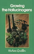 Growing the Hallucinogens : How to Cultivate and Harvest Legal Psychoactive...