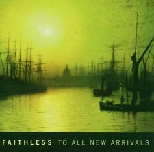 FAITHLESS - TO ALL NEW ARRIVALS: CD ALBUM (2006)