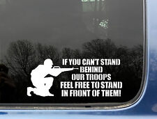 If you can't stand behind our troops feel free to stand in front! decal/sticker