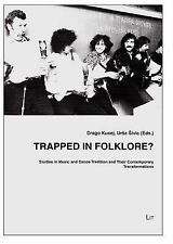 Trapped in Folklore?: Studies in Music and Dance Tradition and Their Contemporar