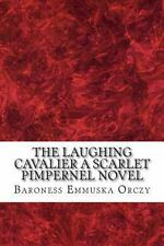 The Laughing Cavalier a Scarlet Pimpernel Novel by Baroness Emmuska Orczy...