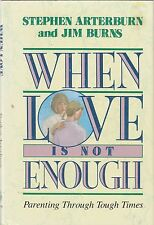 When Love Is Not Enough by Stephen Arterburn and Jim Burns (1992, Hardcover)