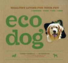Eco Dog : Healthy Living for Your Pet by Corbett Marshall and Jim Deskevich...