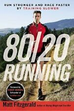 80/20 Running : Run Stronger and Race Faster by Training Slower by Matt...