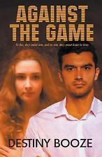 Against the Game by Destiny Booze (2015, Paperback)