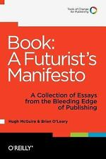 Book - A Futurist's Manifesto : A Collection of Essays from the Bleeding Edge...