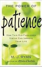 The Power of Patience: How This Old-Fashioned Virtue Can Improve Your Life, Ryan