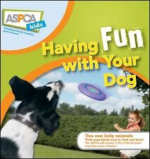 ASPCA KIDS HAVING FUN WITH YOUR DOG ~HARD COVER BOOK