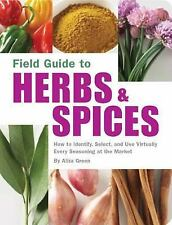 Field Guide to Herbs & Spices: How to Identify, Select, and Use Virtually Every