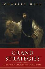 Grand Strategies : Literature, Statecraft, and World Order by Charles Hill...