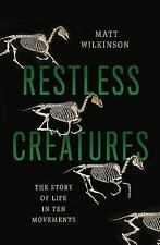 Restless Creatures: The Story of Life in Ten Movements, Wilkinson, Matt
