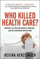 Who Killed Health Care?: America's $2 Trillion Medical Problem - and the Consume
