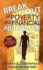 Break Out of Poverty into Financial Abundance by Sonya L. Thompson (2012,...