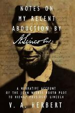 Notes on My Recent Abduction by A. Lincoln: A Narrative Account of the John Wilk