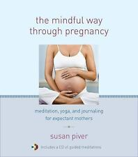 The Mindful Way through Pregnancy: Meditation, Yoga, and Journaling for Expectan