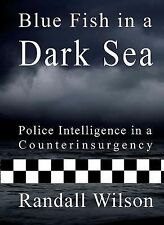 Blue Fish in a Dark Sea : Police Intelligence in a Counterinsurgency by...