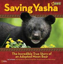 Saving Yasha : The Incredible True Story of an Adopted Moon Bear by Lia...