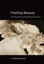Feeling Beauty: The Neuroscience of Aesthetic Experience (MIT Press) by Starr,