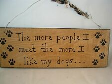Hand Painted Primitive Wood Dog Sign The more People I meet, I like my dogs