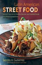 Latin American Street Food The Best Flavors from Mexico to Argentina cookbook