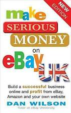 Make Serious Money on eBay UK: Build a successful business online and profit fro