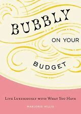 Bubbly on Your Budget: Live Luxuriously with What You Have, Hillis, Marjorie, Ve